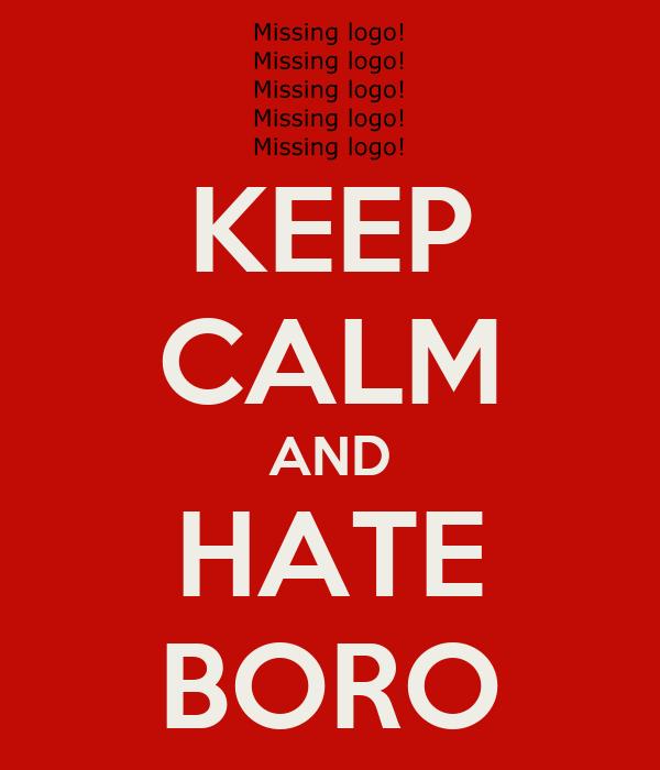 KEEP CALM AND HATE BORO