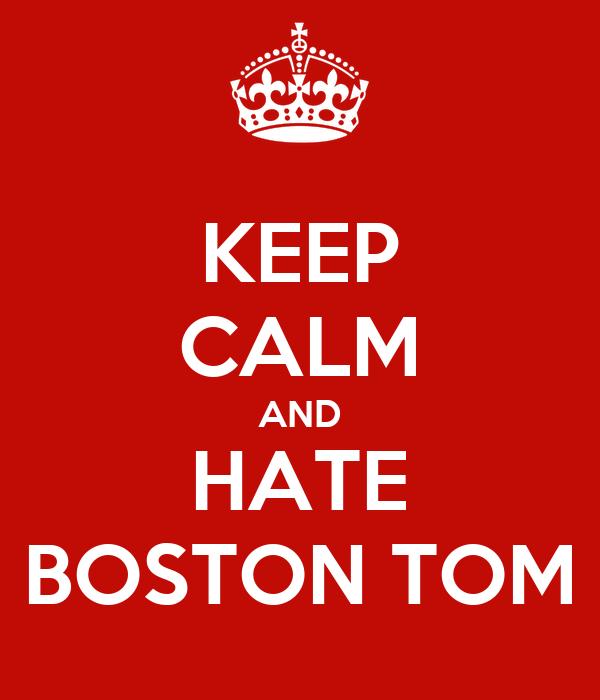 KEEP CALM AND HATE BOSTON TOM