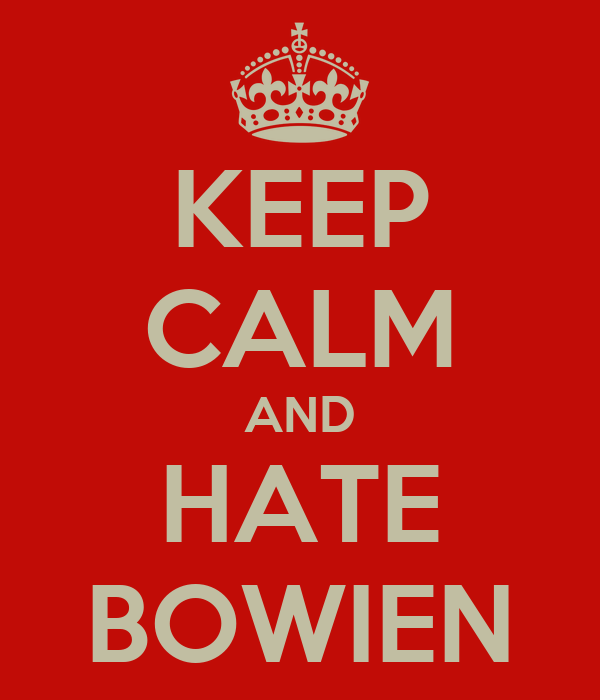 KEEP CALM AND HATE BOWIEN