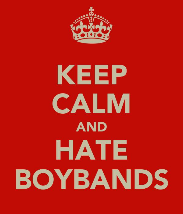 KEEP CALM AND HATE BOYBANDS