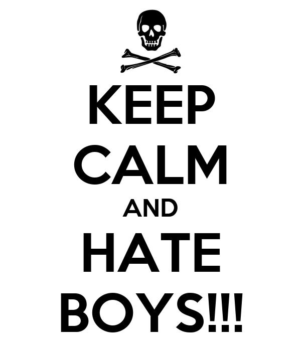 KEEP CALM AND HATE BOYS!!!