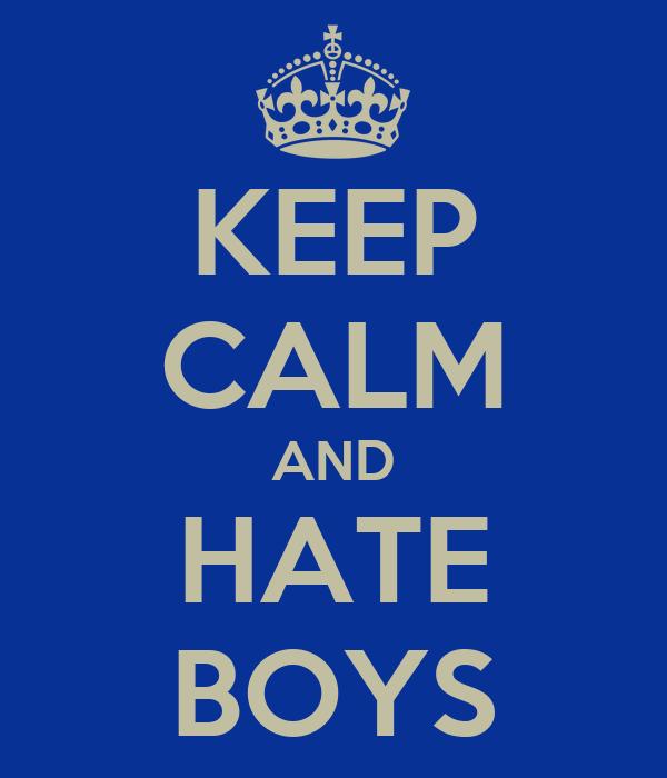 KEEP CALM AND HATE BOYS