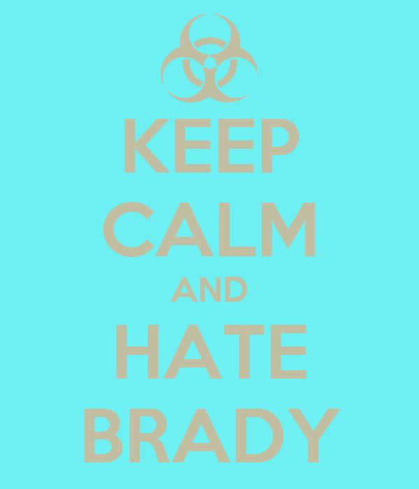 KEEP CALM AND HATE BRADY