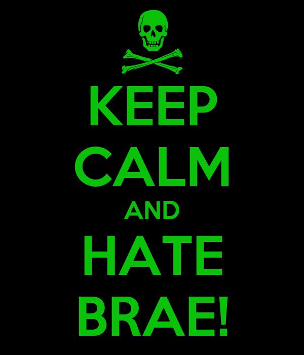 KEEP CALM AND HATE BRAE!