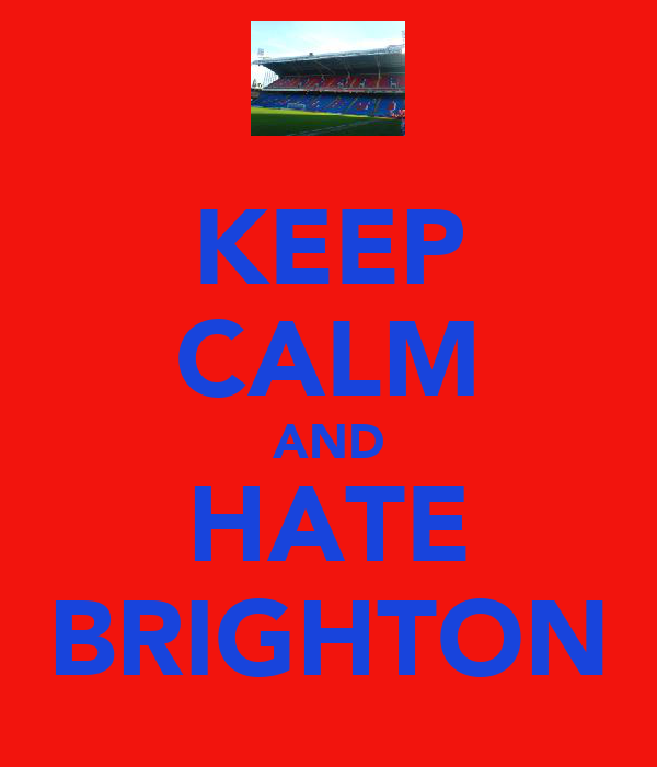 KEEP CALM AND HATE BRIGHTON
