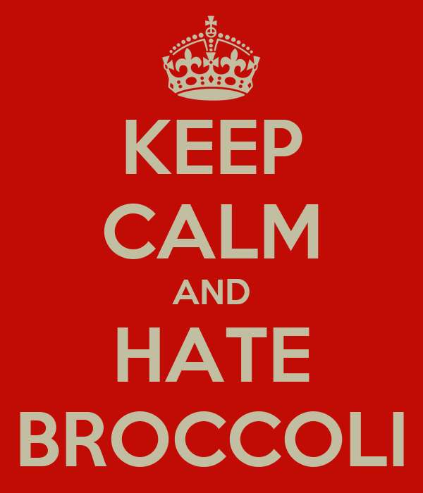 KEEP CALM AND HATE BROCCOLI