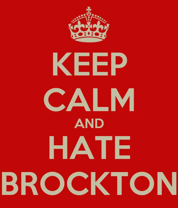 KEEP CALM AND HATE BROCKTON