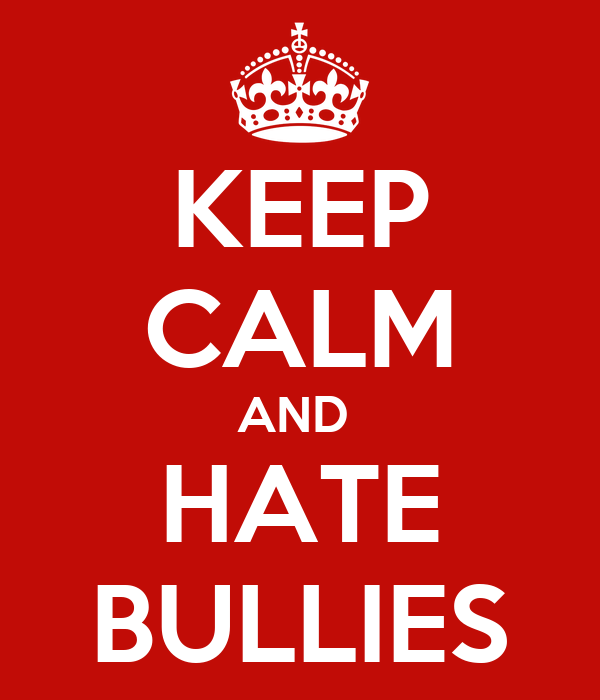 KEEP CALM AND  HATE BULLIES