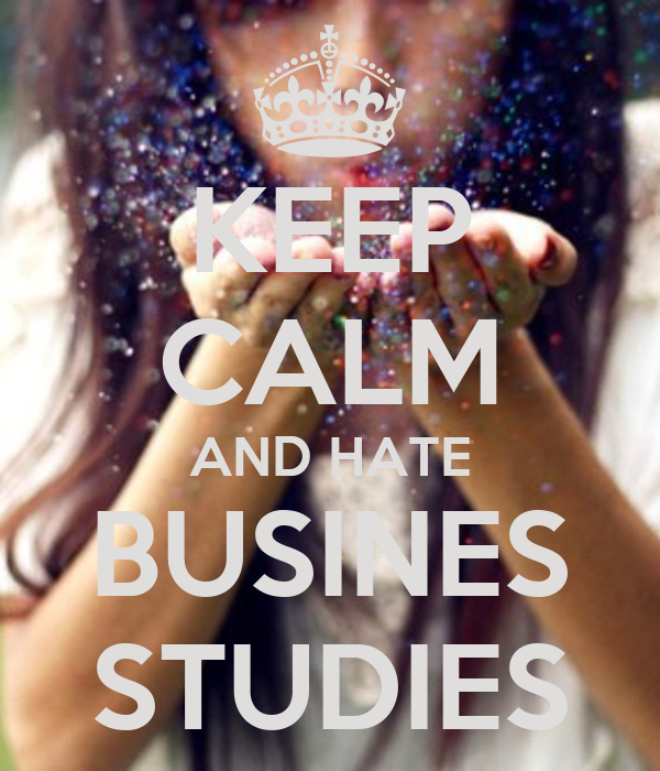 KEEP CALM AND HATE BUSINES STUDIES