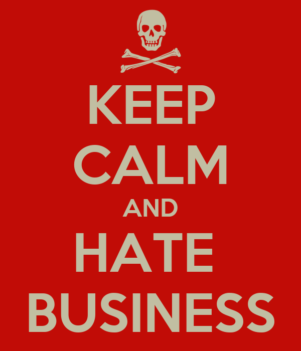 KEEP CALM AND HATE  BUSINESS