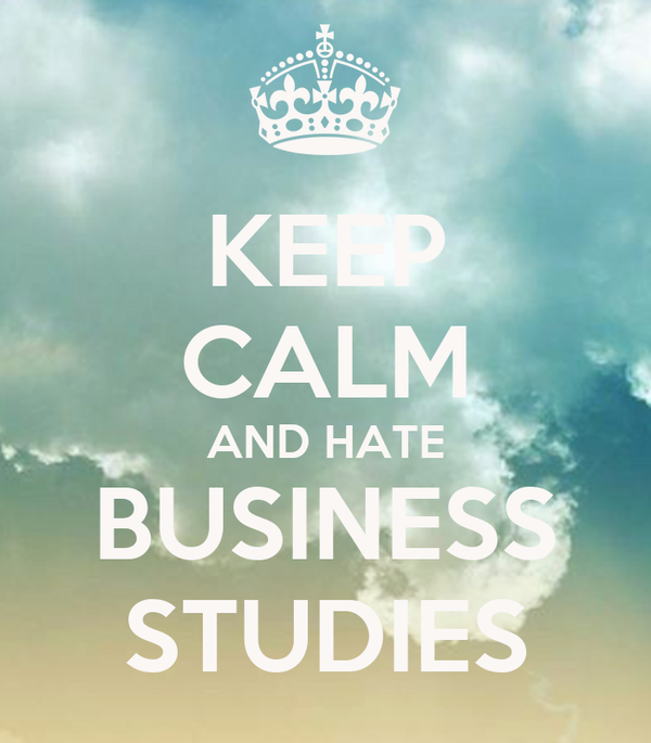 KEEP CALM AND HATE BUSINESS STUDIES