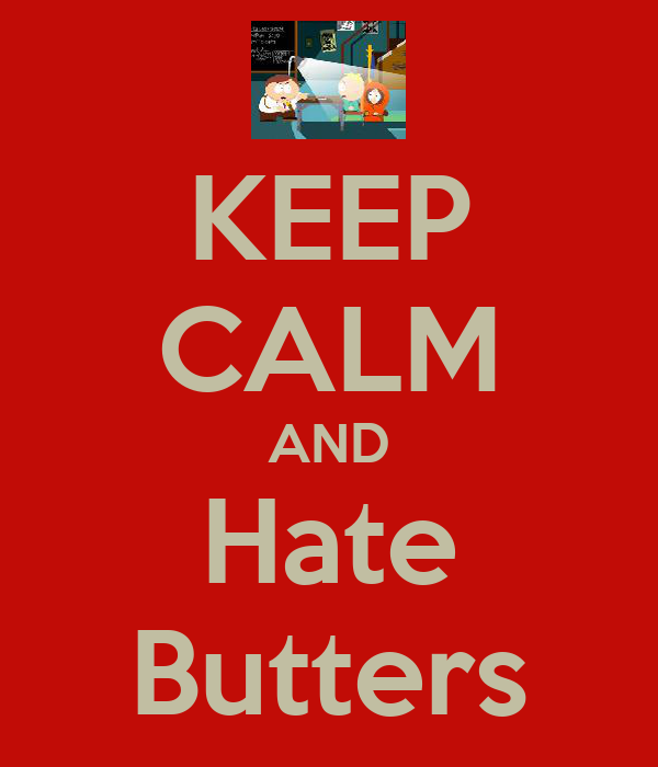 KEEP CALM AND Hate Butters