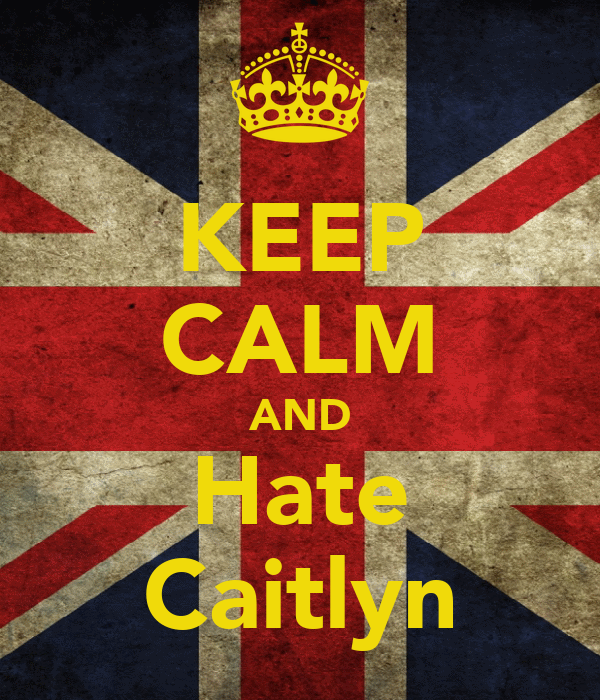 KEEP CALM AND Hate Caitlyn