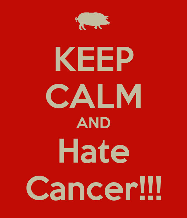 KEEP CALM AND Hate Cancer!!!
