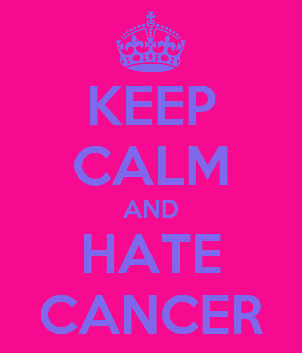 KEEP CALM AND HATE CANCER