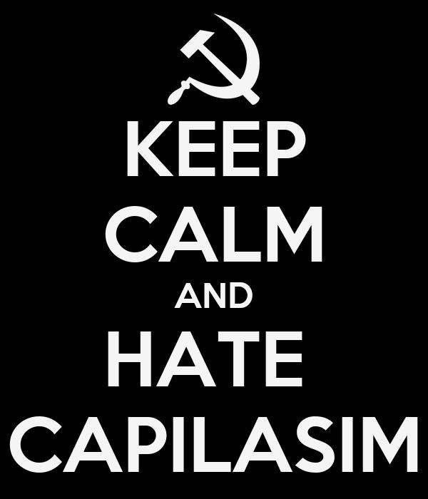 KEEP CALM AND HATE  CAPILASIM