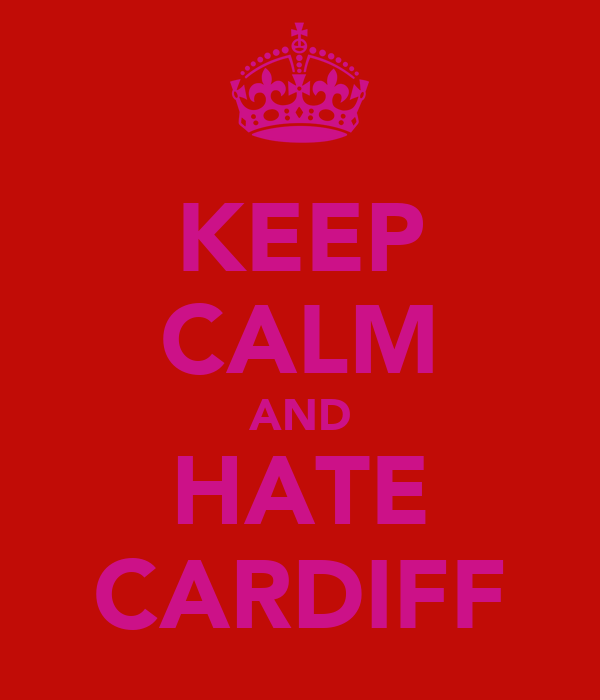 KEEP CALM AND HATE CARDIFF