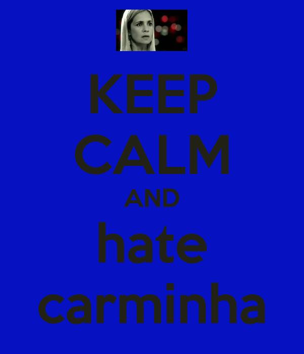 KEEP CALM AND hate carminha