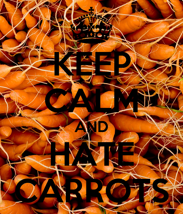KEEP CALM AND HATE CARROTS