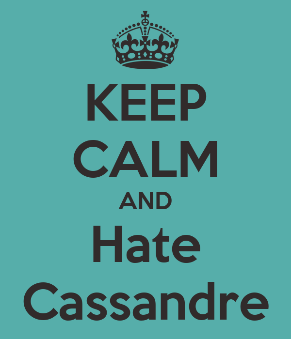 KEEP CALM AND Hate Cassandre