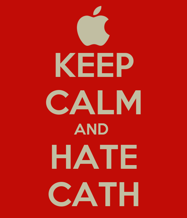 KEEP CALM AND  HATE CATH