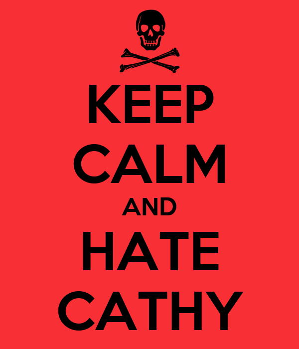 KEEP CALM AND HATE CATHY