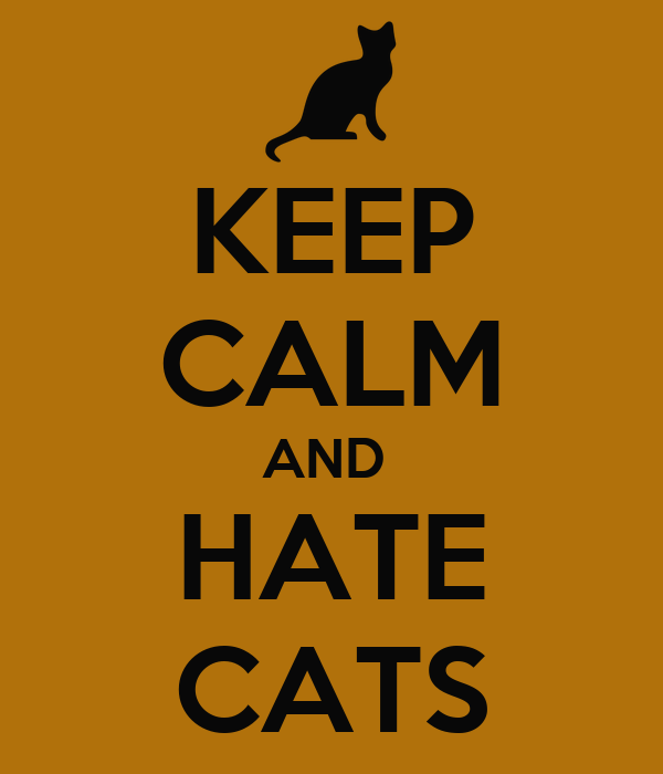 KEEP CALM AND  HATE CATS
