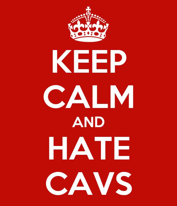 KEEP CALM AND HATE CAVS