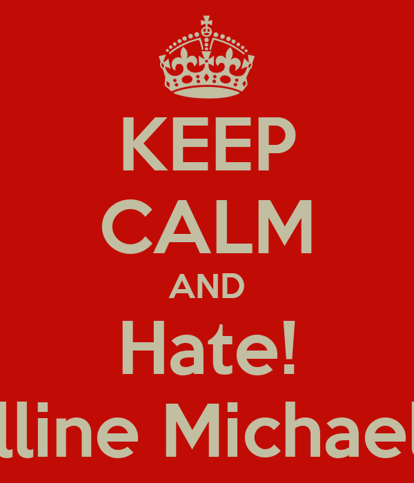 KEEP CALM AND Hate! Celline Michaela!!!