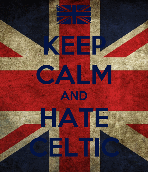 KEEP CALM AND HATE CELTIC