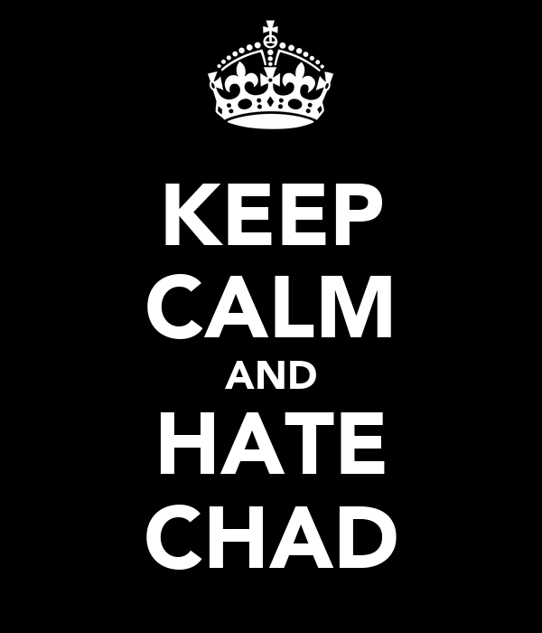KEEP CALM AND HATE CHAD