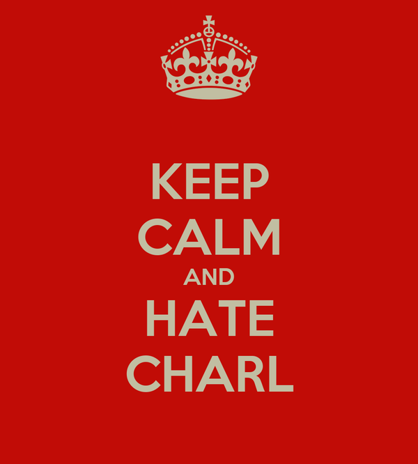 KEEP CALM AND HATE CHARL