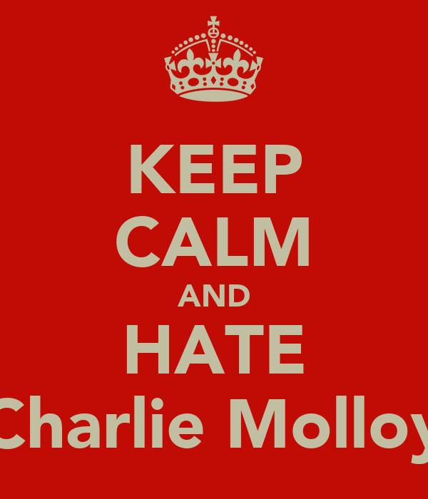 KEEP CALM AND HATE Charlie Molloy
