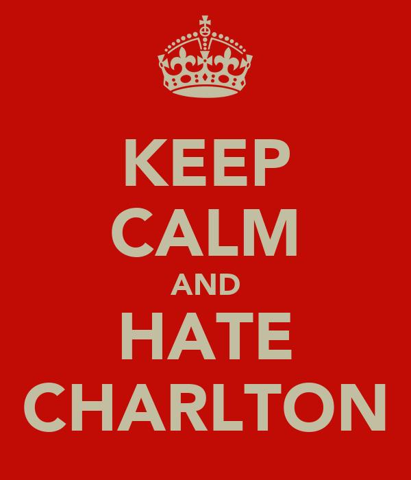 KEEP CALM AND HATE CHARLTON