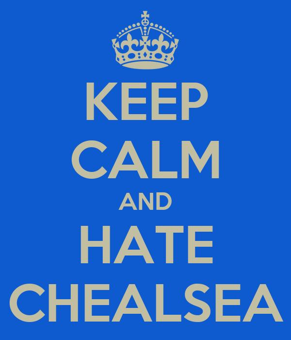 KEEP CALM AND HATE CHEALSEA