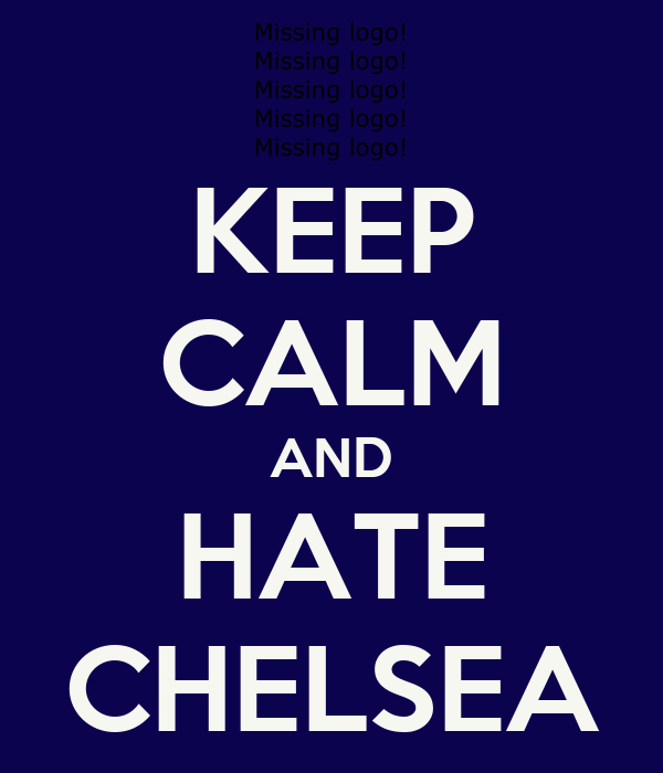 KEEP CALM AND HATE CHELSEA