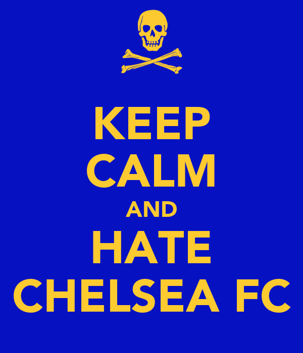 KEEP CALM AND HATE CHELSEA FC