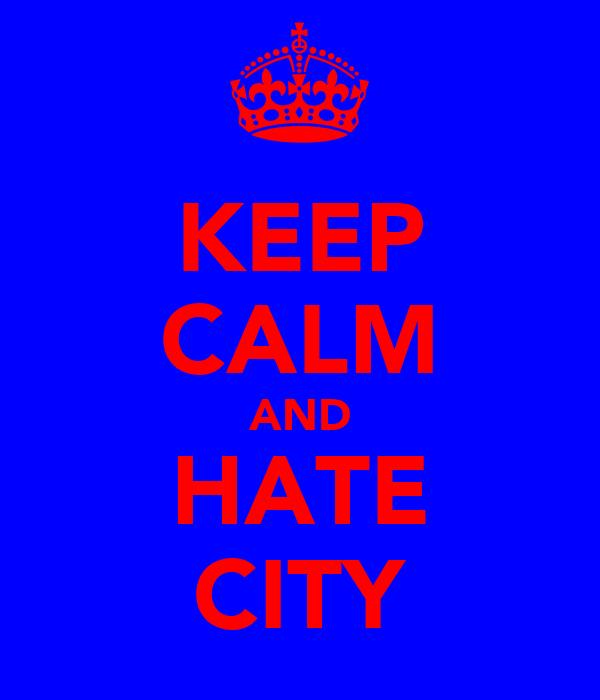 KEEP CALM AND HATE CITY