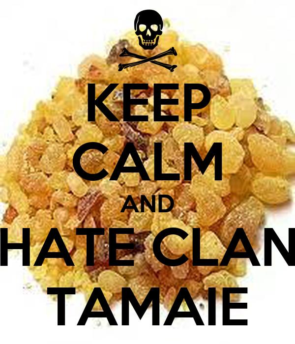KEEP CALM AND HATE CLAN TAMAIE