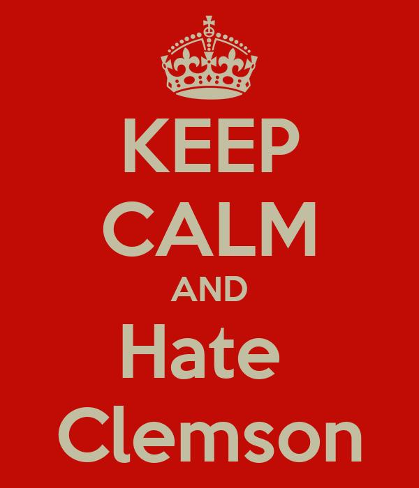 KEEP CALM AND Hate  Clemson