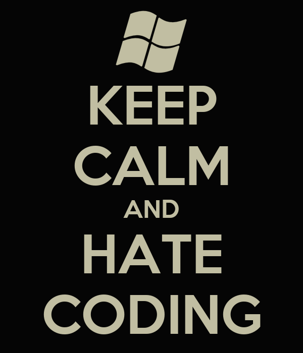 KEEP CALM AND HATE CODING