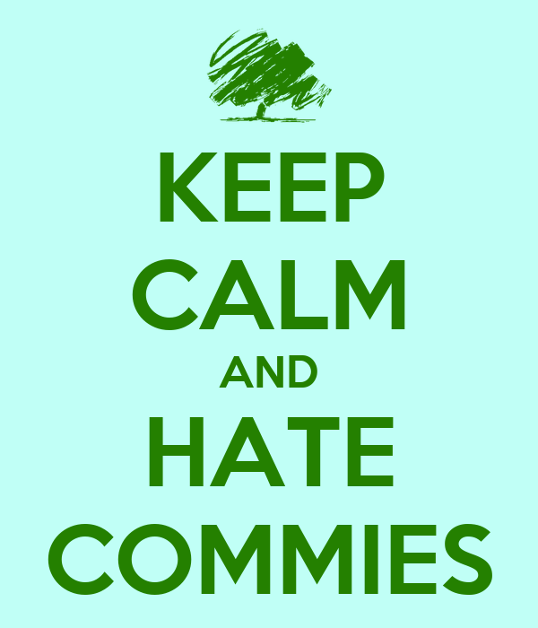 KEEP CALM AND HATE COMMIES