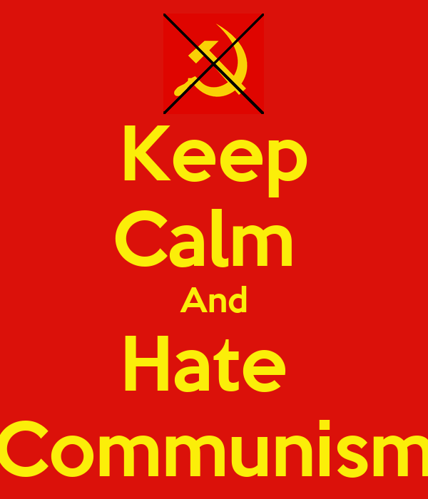 Keep Calm  And Hate  Communism