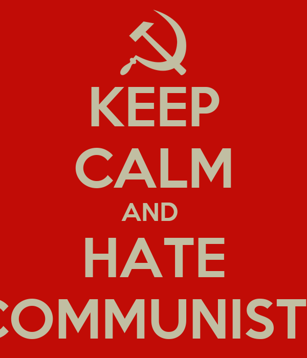 KEEP CALM AND  HATE COMMUNISTS
