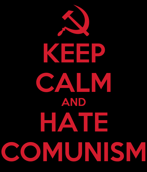 KEEP CALM AND HATE COMUNISM