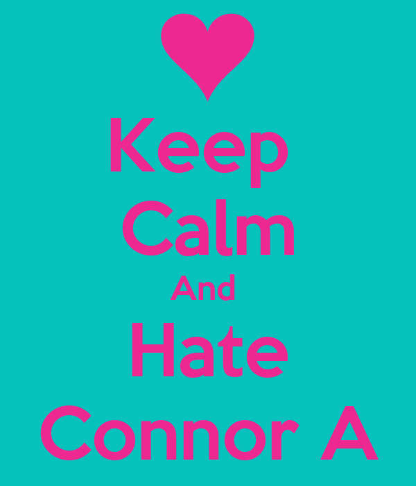 Keep  Calm And  Hate Connor A