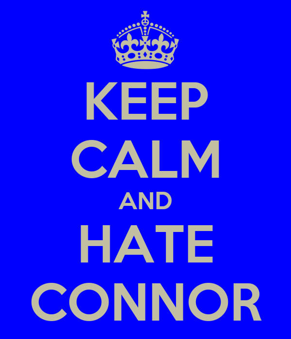 KEEP CALM AND HATE CONNOR