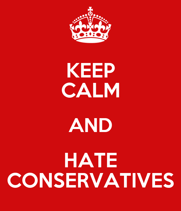KEEP CALM AND HATE CONSERVATIVES