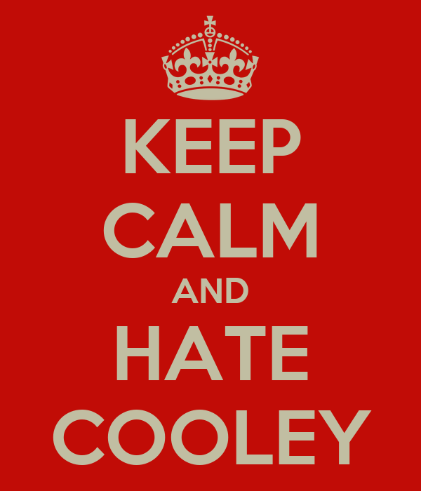 KEEP CALM AND HATE COOLEY