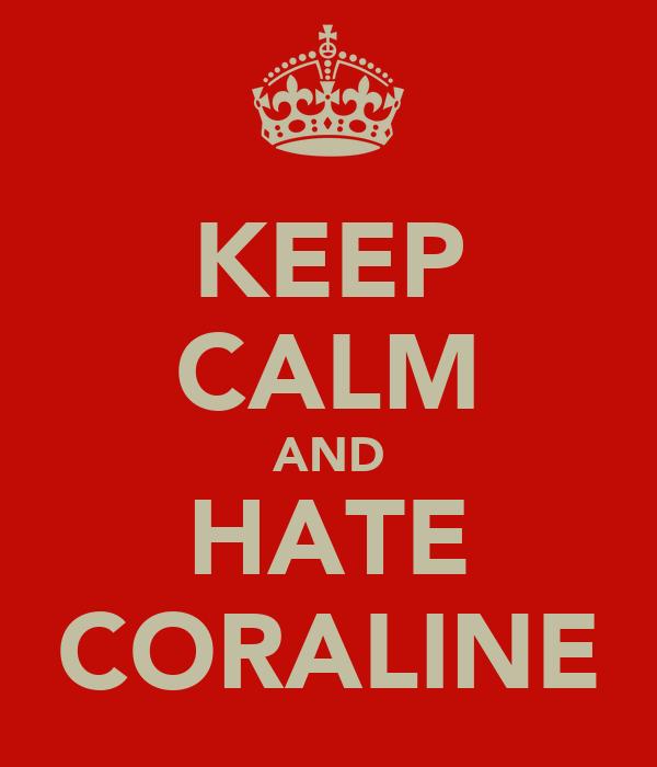 KEEP CALM AND HATE CORALINE